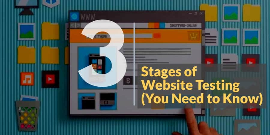The 3 Stages of Testing Web Design You Need to Know