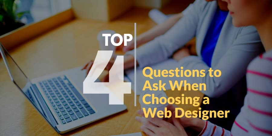 Top 4 Questions to Ask When Choosing a Web Designer