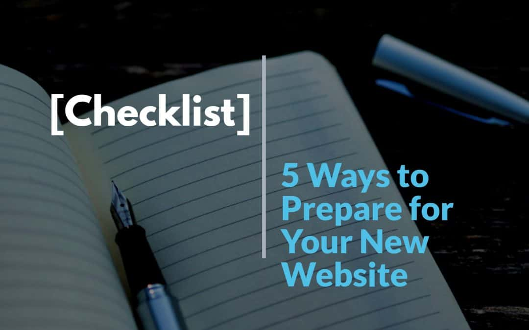 [Checklist] 5 Ways to Prepare for Your New Website